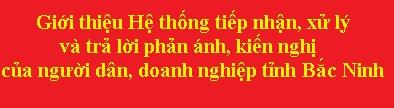 Hệ thống tiếp nhận, xử lý và trả lời phản ánh, kiến nghị của người dân, doanh nghiệp tỉnh Bắc Ninh
